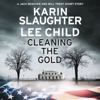 Cover image for CLEANING THE GOLD : A JACK REACHER AND WILL TRENT CROSSOVER STORY BY LEE CHILD AND KARIN SLAUGHTER - [electronic resource] - Overdrive Advantage eAudioBook Collection