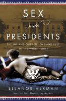 Imagen de portada para Sex with presidents : the ins and outs of love and lust in the White House