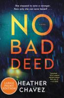 Cover image for No bad deed [large print] : a novel