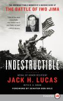 Cover image for Indestructible [large print] : the unforgettable memoir of a Marine hero at the battle of Iwo Jima