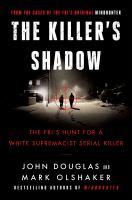 Imagen de portada para The killer's shadow. bk. 1 : the FBI's hunt for a white supremacist serial killer : Cases of the FBI's original mindhunter series