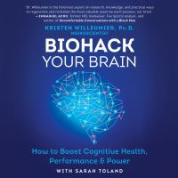 Cover image for Biohack your brain How to boost cognitive health, performance & power.