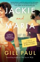 Cover image for Jackie and Maria [large print] : a novel of Jackie Kennedy & Maria Callas