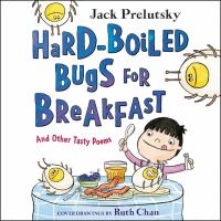 Cover image for Hard-boiled bugs for breakfast And other tasty poems.