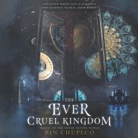 Cover image for The ever cruel kingdom Never tilting world series, book 2.