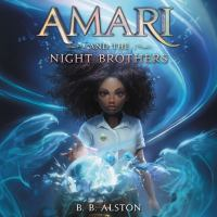 Cover image for Amari and the night brothers Amari and the night brothers series, book 1.