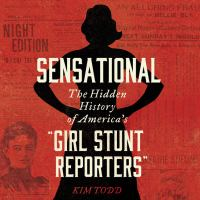 """Cover image for Sensational The hidden history of america's """"girl stunt reporters""""."""