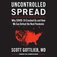 Cover image for Uncontrolled spread Why covid-19 crushed us and how we can defeat the next pandemic.