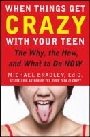 Cover image for When things get crazy with your teen : the why, the how, and what to do now