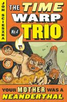 Imagen de portada para Your mother was a Neanderthal. bk. 4 : Time warp trio series