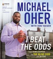 Cover image for I beat the odds [from homelessness to the Blind Side and beyond]