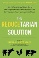 Cover image for The reducetarian solution : how the surprisingly simple act of reducing the amount of meat in your diet can transform your health and the planet