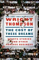 Cover image for The cost of these dreams : sports stories and other serious business
