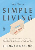 Cover image for The art of simple living : 100 daily practices from a Japanese Zen monk for a lifetime of calm and joy