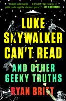 Cover image for Luke Skywalker can't read : and other geeky truths