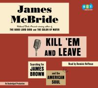 Cover image for Kill 'em and leave [sound recording CD] : searching for James Brown and the American soul