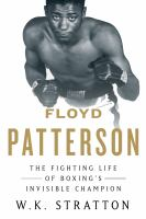 Cover image for Floyd Patterson : the fighting life of boxing's invisible champion