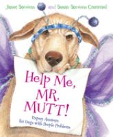 Cover image for Help me, Mr. Mutt! : expert answers for dogs with people problems