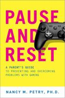Cover image for Pause and reset : a parent's guide to preventing and overcoming problems with gaming