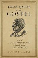 Imagen de portada para Your sister in the gospel : the life of Jane Manning James, a nineteenth-century Black Mormon