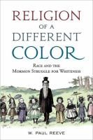 Cover image for Religion of a different color : race and the Mormon struggle for whiteness
