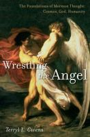 Cover image for Wrestling the angel. Vol. 1 : The foundations of Mormon thought : Cosmos, God, humanity