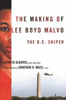Cover image for The making of Lee Boyd Malvo : the D.C. sniper