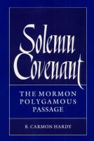 Cover image for Solemn covenant : the Mormon polygamous passage