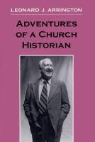 Cover image for Adventures of a church historian / Leonard J. Arrington.