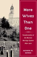 Cover image for More wives than one : transformation of the Mormon marriage system, 1840-1910