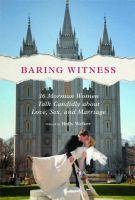 Cover image for Baring witness : 36 Mormon women talk candidly about love, sex, and marriage