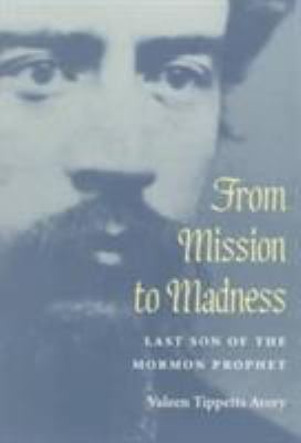 Cover image for From mission to madness : last son of the Mormon prophet