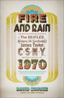 Imagen de portada para Fire and rain : the Beatles, Simon & Garfunkel, James Taylor, CSNY, and the lost story of 1970
