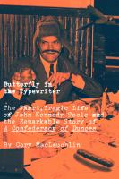 Cover image for Butterfly in the typewriter : the tragic life of John Kennedy Toole and the remarkable story of A confederacy of dunces