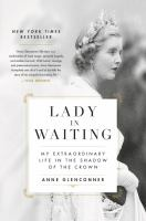 Imagen de portada para Lady in waiting : my extraordinary life in the shadow of the crown