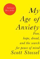 Cover image for My age of anxiety : fear, hope, dread, and the search for peace of mind