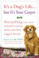 Cover image for It's a dog's life, but it's your carpet : everything you ever wanted to know about your four-legged friend