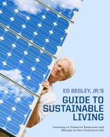 Imagen de portada para Ed Begley, Jr.'s guide to sustainable living : learning to conserve resources and manage an eco-conscious life.
