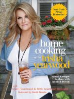 Imagen de portada para Home cooking with Trisha Yearwood : stories & recipes to share with family & friends