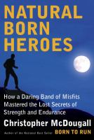 Cover image for Natural born heroes : how a daring band of misfits mastered the lost secrets of strength and endurance