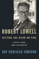 Cover image for Robert Lowell : setting the river on fire : a study of genius, mania, and character