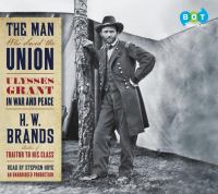 Cover image for The man who saved the Union Ulysses Grant in war and peace