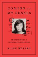 Cover image for Coming to my senses : the making of a counterculture cook