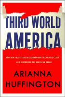 Cover image for Third World America : how our politicians are abandoning the middle class and betraying the American dream