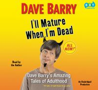 Cover image for I'll mature when I'm dead Dave Barry's amazing tales of adulthood