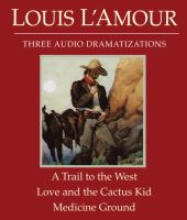 Cover image for Three audio dramatizations [sound recording CD] : Trail to the West ; Love and the Cactus Kid ; Medicine ground