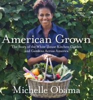 Cover image for American grown : the story of the White House kitchen garden and gardens across America