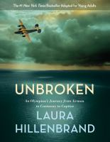 Cover image for Unbroken (the young adult adaptation) An Olympian's Journey from Airman to Castaway to Captive.