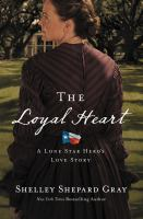 Cover image for The loyal heart. bk. 1 : Lone star hero's love story series