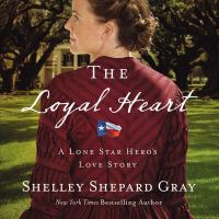 Cover image for The loyal heart Lone Star Hero Series, Book 1.